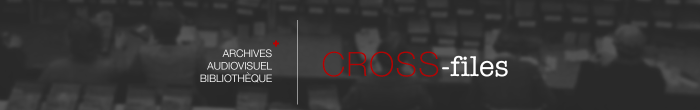 Cross-Files | ICRC Archives, audiovisual and library