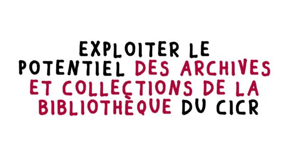 Découvrez la stratégie du CICR sur ses archives, <i>records</i> et collections de bibliothèque