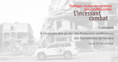 Colloque : «Protéger toutes les victimes des conflits armés : l'incessant combat.»