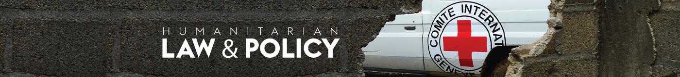 Humanitarian Law & Policy