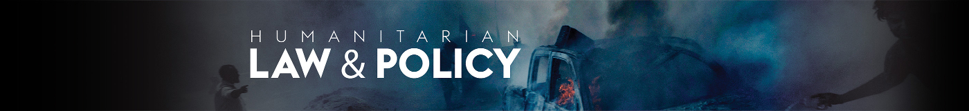 Humanitarian Law & Policy Blog