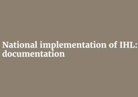 National Implementation of IHL: Documentation