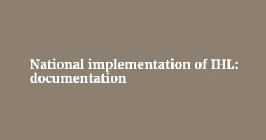 National Implementation of IHL: Documentation