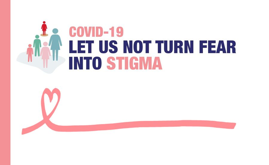 COVID-19: Let Us Not Turn Fear Into Stigma