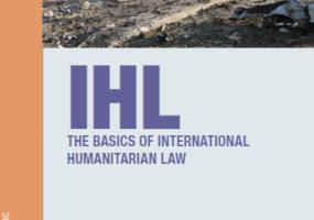 The Basics Of International Humanitarian Law (IHL)