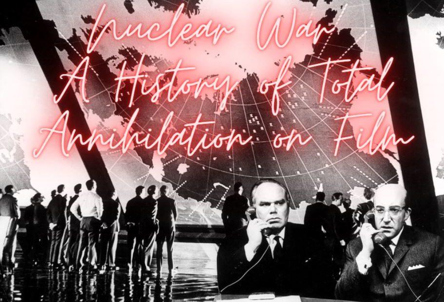 ภาพยนตร์สงครามนิวเคลียร์: ประวัติความเป็นมาของการทำลายล้างทั้งหมดบนแผ่นฟิล์ม